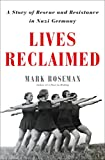 "Mark Roseman, ""Lives Reclaimed: A Story of Rescue and Resistance in Nazi Germany"" (Metropolitan Books, 2019)"