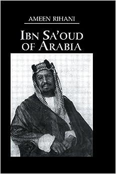 Book Ibn Sa'Oud Of Arabia: Its People and Its Land (Kegan Paul Arabia Library)