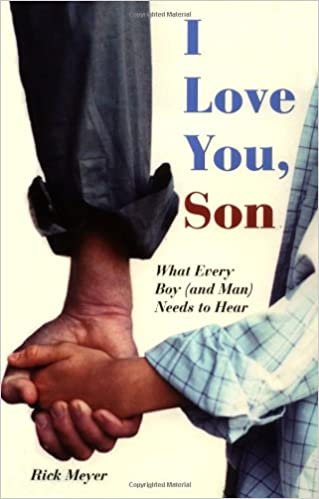 Book I Love You Son: What Every Boy (and Man) Needs to Hear