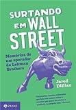 Surtando em Wall Street. Memórias de Um Operador do Lehman Brothers