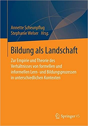 Book Bildung als Landschaft: Zur Empirie und Theorie des Verhältnisses von formellen und informellen Lern- und Bildungsprozessen in unterschiedlichen Kontexten
