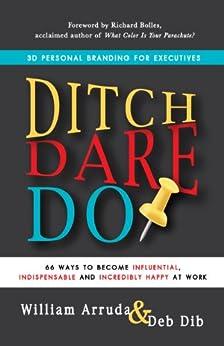 Ditch. Dare. Do!: 3D Personal Branding for Executives by [Arruda, William, Dib, Deb]