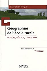 Geographies de l'Ecole Rurale: Acteurs, Reseaux,Territoires