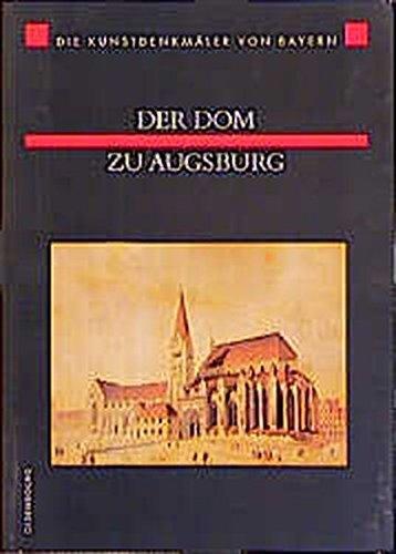Die Kunstdenkmäler von Bayern, Neue Folge, Bd.1, Der Dom zu Augsburg (Die Kunstdenkmèaler Von Bayern)