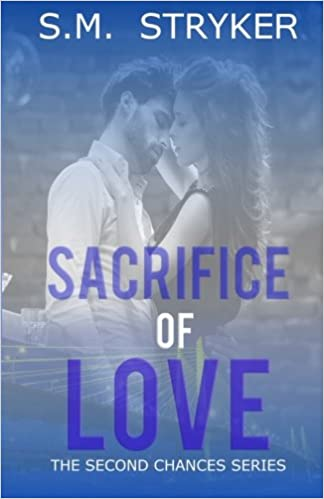 Sacrifice of love the conclusion of never expected love second sacrifice of love the conclusion of never expected love second chance series volume 5 sm stryker 9781518887505 amazon books altavistaventures Gallery