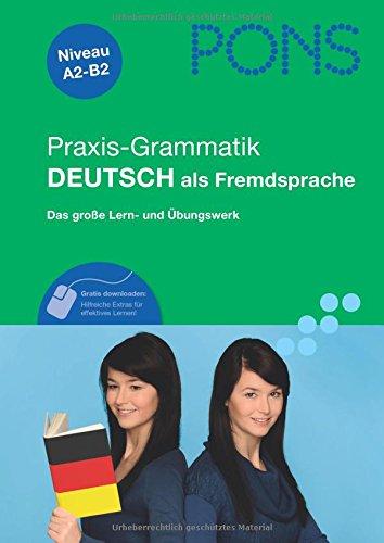 PONS Praxis-Grammatik Deutsch als Fremdsprache: Das große Lern- und Übungswerk