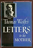 Thomas Wolfe's letters to his mother, Julia Elizabeth Wolfe,