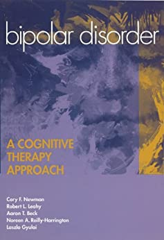 Bipolar Disorder: A Cognitive Therapy Approach by [Newman, Cory F., Leahy, Robert L., Beck, Arron T., Reilly-Harrington, Noreen, Gyulai, Laszlo]