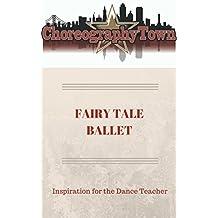 Fairy Tale Ballet: Inspiration for the Dance Teacher (ChoreographyTown Book 10)