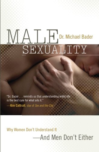 Male Sexuality: Why Women Don't Understand It-And Men Don't Either cover