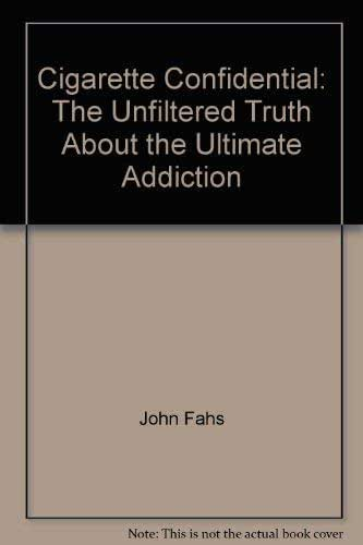 Cigarette Confidential: The Unfiltered Truth About the Ultimate Addiction