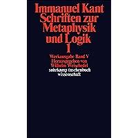 Immanuel Kant Werkausgabe Band V: Schriften zur Metaphysik und Logik 1