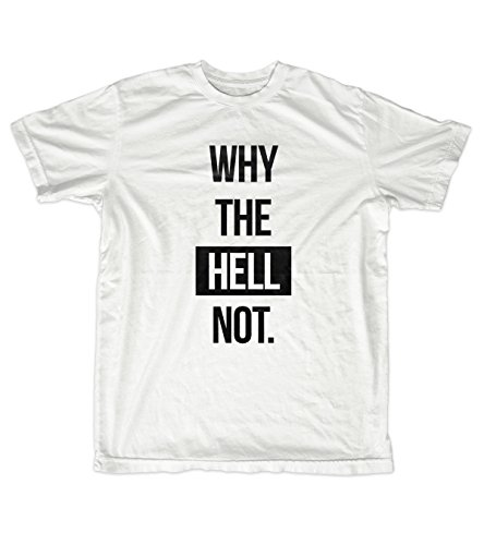 Why The Hell Not Funny Text Quote Men's T-Shirt White XX-Large