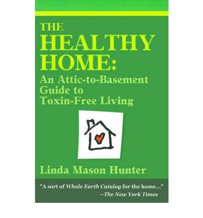 [ The Healthy Home: An Attic-To-Basement Guide to Toxin-Free Living[ THE HEALTHY HOME: AN ATTIC-TO-BASEMENT GUIDE TO TOXIN-FREE LIVING ] By Hunter, Linda Mason ( Author )Dec-01-2000 Paperback pdf
