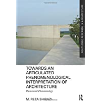 Towards an Articulated Phenomenological Interpretation of Architecture (Routledge Research in Architecture)