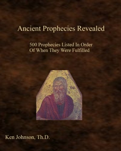 Ancient Prophecies Revealed: 500 Prophecies Listed In Order Of When They Were Fulfilled [Ken Johnson] (Tapa Blanda)