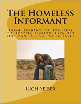 The Homeless Informant: From Husband to Homeless to Hospitalization: how did one man fall so far so fast?