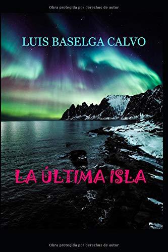 La Última Isla (Invasión Arquiliana)  [Baselga Calvo, Luis] (Tapa Blanda)
