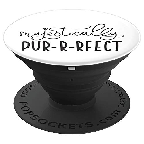 Cat Purrrfect (Majestically Pur-r-rfect Cat Pop Socket: PopSocket Cat - PopSockets Grip and Stand for Phones and Tablets)