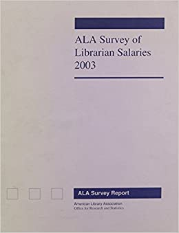 ALA Survey of Librarian Salaries 2003 (ALA Survey of Librarian Salaries) (ALA-APA Salary Survery: Librarian - Public and Academic)