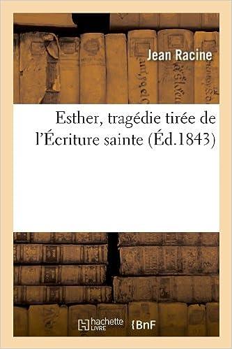 Livres gratuits en ligne Esther, tragédie tirée de l'Écriture sainte, (Éd.1843) pdf, epub ebook
