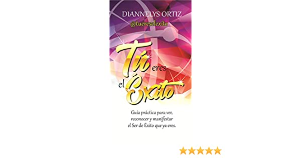 Amazon.com: Tu Eres el Exito (Spanish Edition) eBook: Diannelys Ortiz: Kindle Store