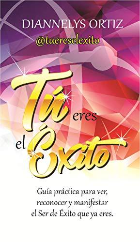 Tu Eres el Exito (Spanish Edition) by [Ortiz, Diannelys]