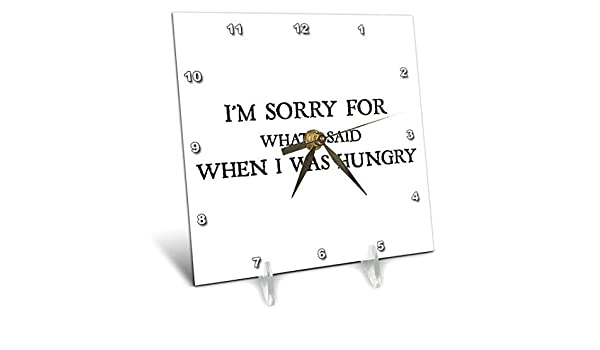 Desk Clock 3dRose I Am Sorry for What I Said When I was Hungry 6 by 6-Inch dc/_172343/_1