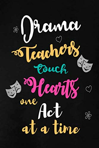 - Drama Teachers Touch Hearts One Act at a Time: Teacher Appreciation Gift: Blank Lined Notebook, Journal, diary to write in. Perfect Graduation Year ... teachers ( Alternative to Thank You Card )