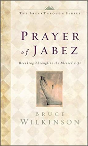 Download The Prayer Of Jabez Breaking Through To The Blessed Life By Bruce H Wilkinson