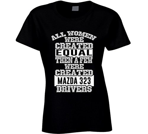(Mazda 323 Women are Created Equal a Few are Drivers Car Lovers T Shirt L Black )