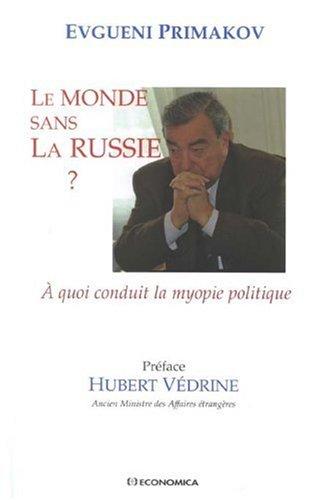 Le monde sans la Russie ? : A quoi conduit la myopie politique Relié – 29 juin 2009 Evgueni Primakov Hubert Védrine Economica 2717857370