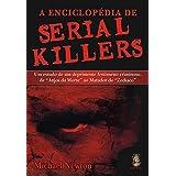 """A enciclopédia de serial killers: Um estudo de um deprimente fenômeno criminoso, de """"Anjos da morte"""" ao matador do """"Zodíaco"""""""