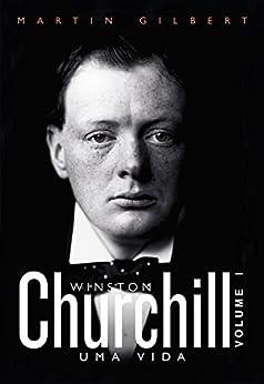 Churchill: uma vida – Vol. 1 (Portuguese Edition) by [Gilbert, Martin]