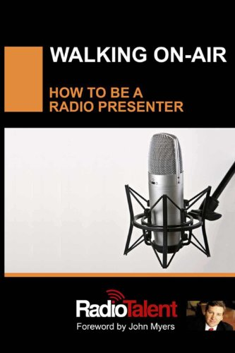 Walking On-Air, How to be a Radio Presenter (Media Success Book 1) por Mario Teja,Alex Moore,John Myers