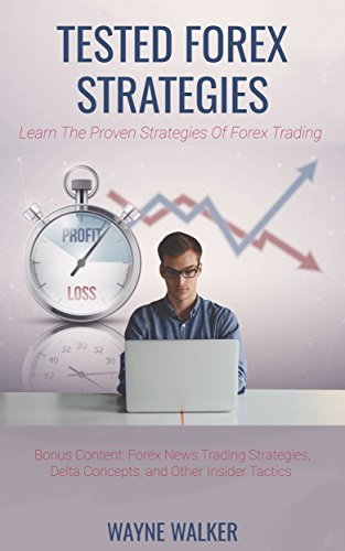 Tested Forex Strategies: Learn The Proven Strategies Of Forex News Trading