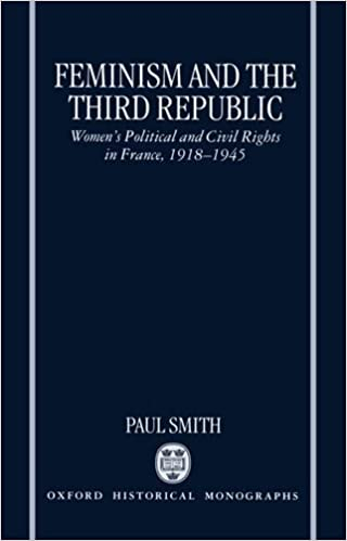 Vapaa Adobe ebook lataukset Feminism and the Third Republic: Women's Political and Civil Rights in France, 1918-1945 (Oxford Historical Monographs) 0198206232 by Paul Smith Suomeksi ePub
