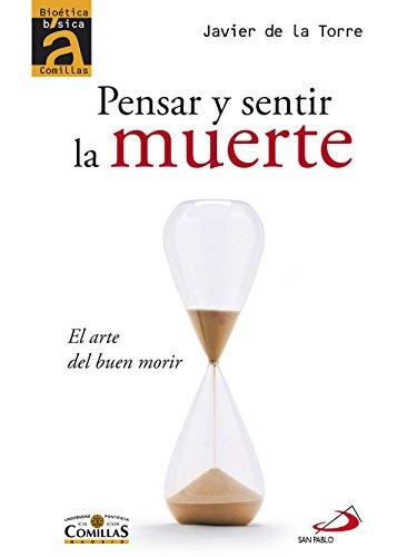 Descargar Libro Pensar Y Sentir La Muerte: El Arte Del Buen Morir De Javier Javier De La Torre