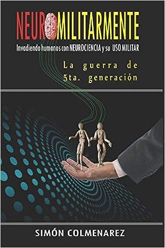 Neuromilitarmente La Guerra De 5ta Generación Invadiendo