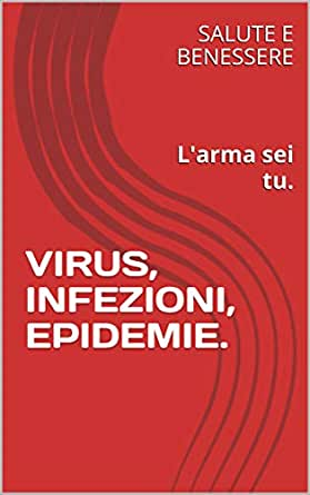 Virus Infezioni Epidemie L Arma Sei Tu Italian Edition Kindle Edition By Benessere Salute E Health Fitness Dieting Kindle Ebooks Amazon Com
