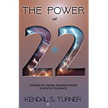 The power of 22: Stories of visions, manifestations and intuitive guidance
