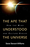 The Ape that Understood the Universe: How the Mind and Culture Evolve