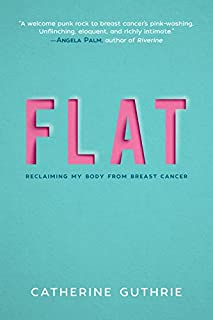 Book Cover: Flat: Reclaiming My Body from Breast Cancer