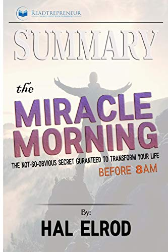 Summary of The Miracle Morning: The Not-So-Obvious Secret Guaranteed to Transform Your Life (Before 8AM) by Hal Elrod (The Miracle Morning For Real Estate Agents)