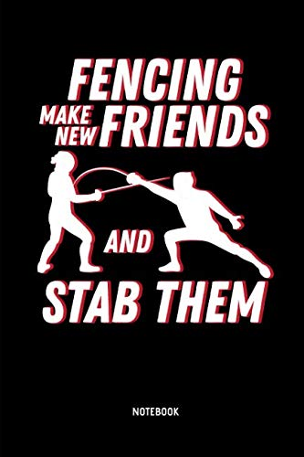 (Fencing - Make New Friends And Stab Them - Notebook: Lined Fencing Journal. Fencing Training Notebook & Fence Tournament Log. Funny Fencing Sport & Novelty Gift Idea for Fencer.)