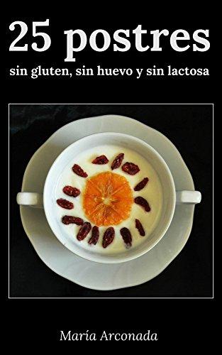 25 Postres Sin Gluten Sin Huevo Y Sin Lactosa Spanish