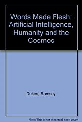 WORDS MADE FLESH (Signed Copy): Artificial Intelligence, Humanity, and the Cosmos