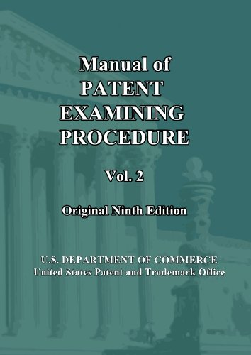 Manual of Patent Examining Procedure: 9th Ed. (Vol. 2): Original Ninth Edition (MPEP Original 9th Edition) (Volume 2)