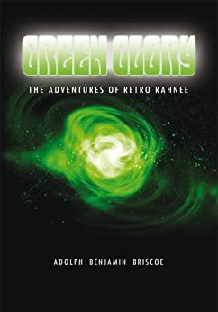 Green Glory: The Adventures of Retro Rahnee by [ADOLPH  BENJAMIN  BRISCOE]