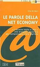 Le parole della Net Economy. Tutti i termini dalla A alla L che bisogna conoscere per comprendere l'era digitale.